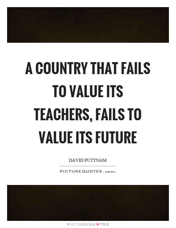 A country that fails to value its teachers, fails to value its future Picture Quote #1