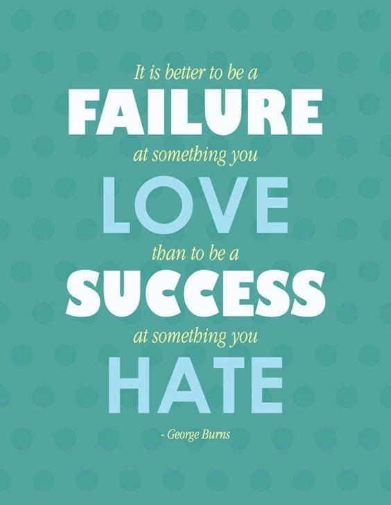 it is better to be a failure at something you love than to be a success at something you hate Picture Quote #1