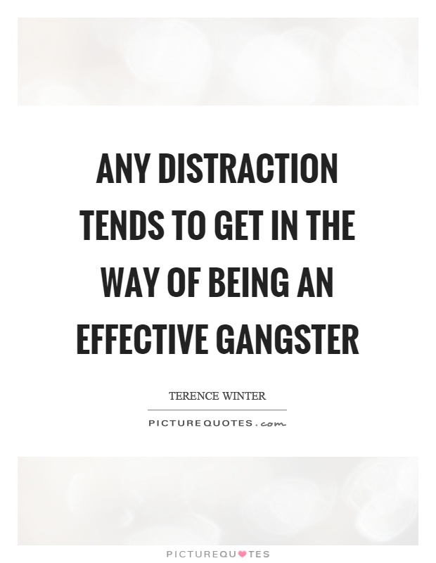 Any distraction tends to get in the way of being an effective gangster Picture Quote #1
