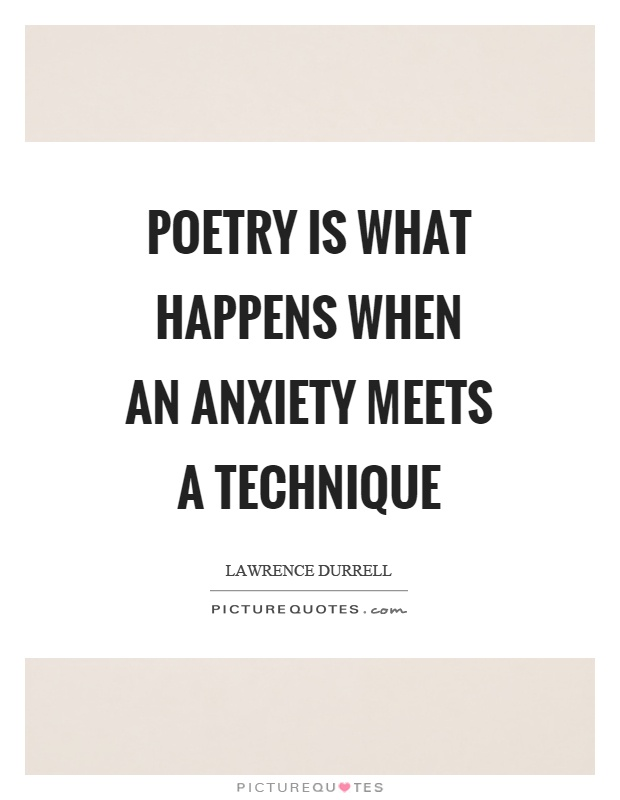Poetry is what happens when an anxiety meets a technique Picture Quote #1
