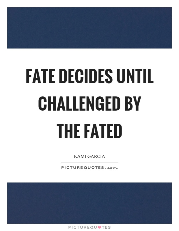 Fate decides until challenged by the fated Picture Quote #1
