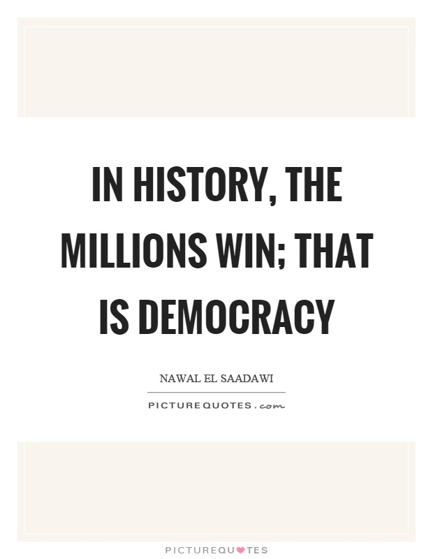 In history, the millions win; that is democracy Picture Quote #1