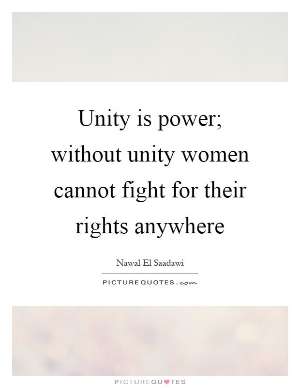 Unity is power; without unity women cannot fight for their rights anywhere Picture Quote #1