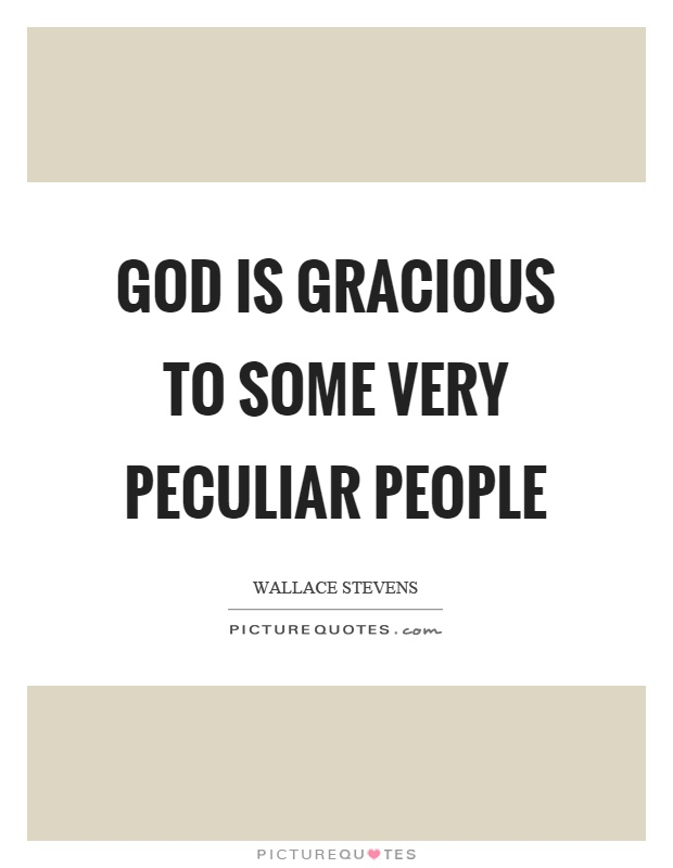 God is gracious to some very peculiar people Picture Quote #1
