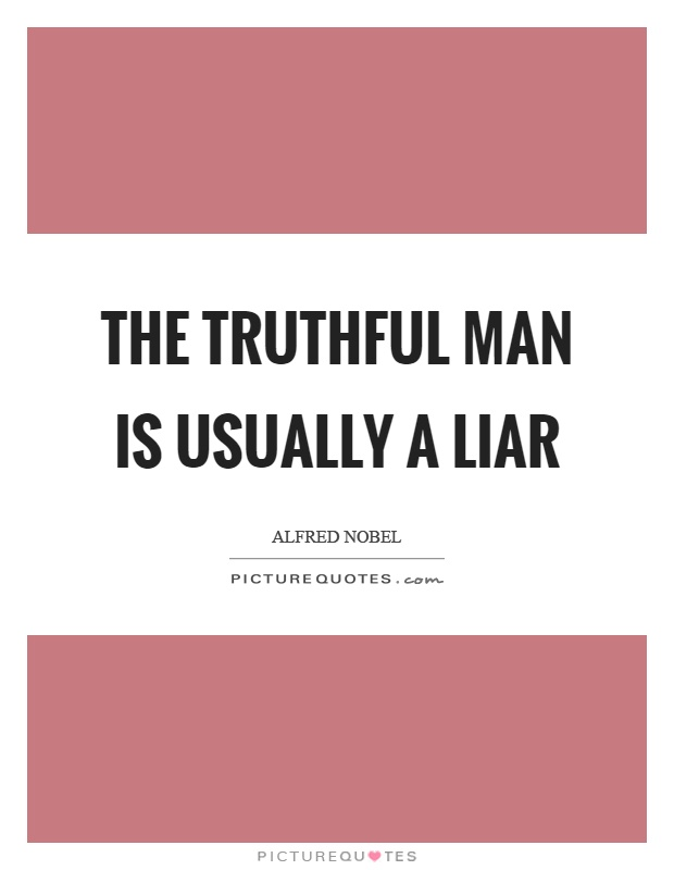 The truthful man is usually a liar Picture Quote #1