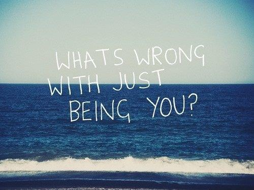 What's wrong with just being you? Picture Quote #1