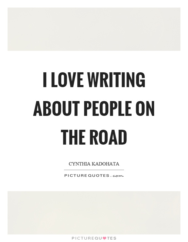 I love writing about people on the road Picture Quote #1