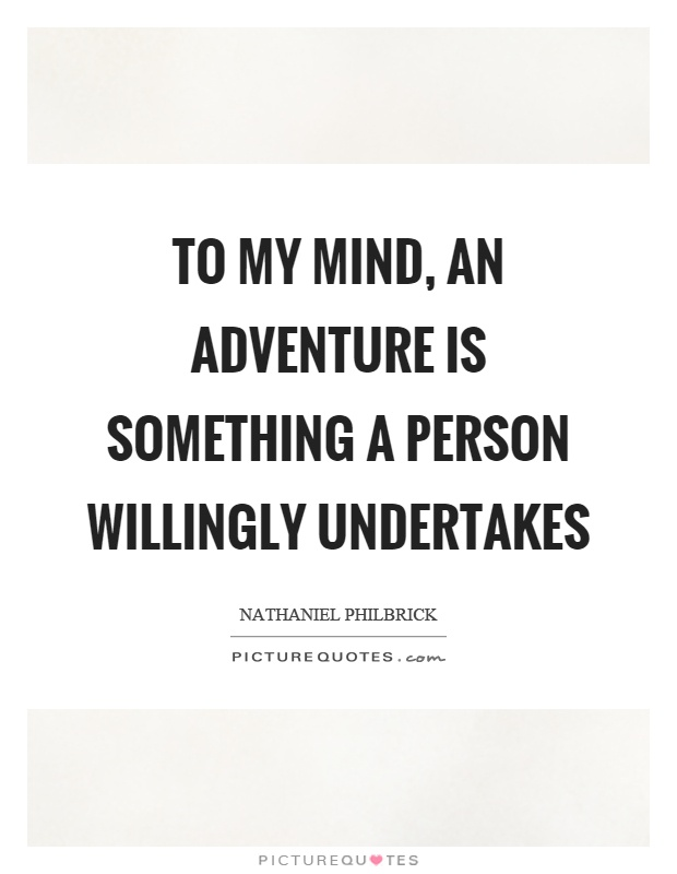 To my mind, an adventure is something a person willingly undertakes Picture Quote #1