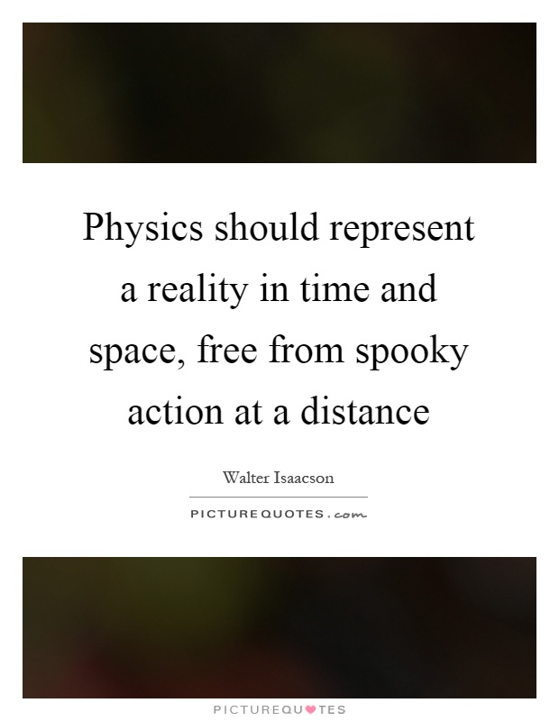 Physics should represent a reality in time and space, free from spooky action at a distance Picture Quote #1