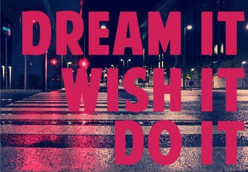 Dream it. Wish it. Do it Picture Quote #1