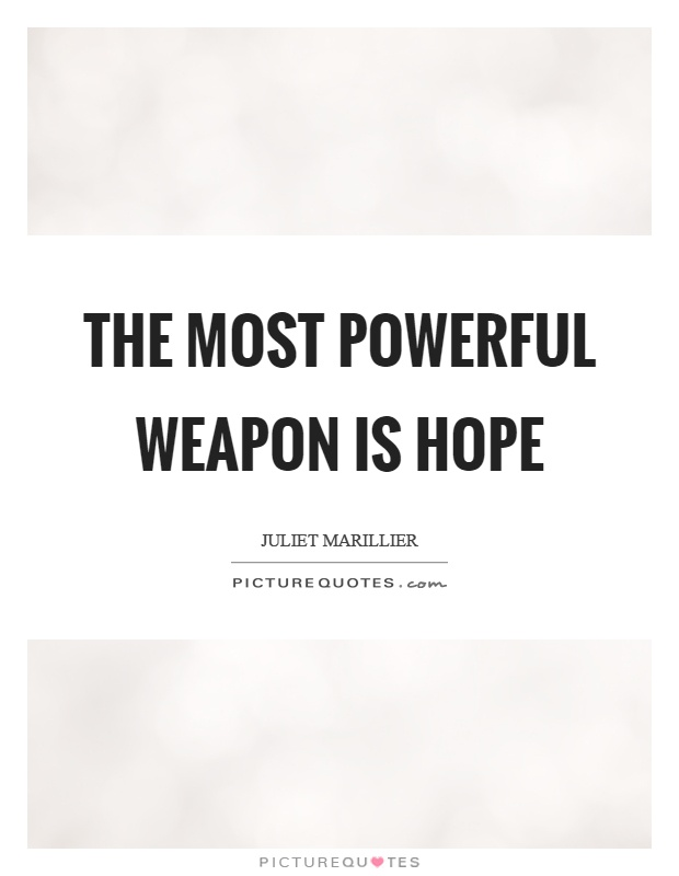 The most powerful weapon is hope Picture Quote #1