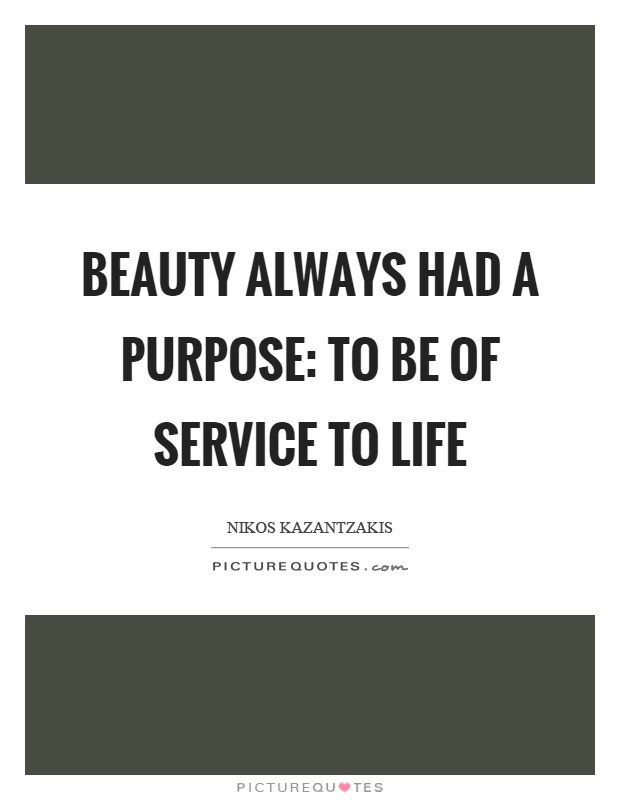 Beauty always had a purpose: to be of service to life Picture Quote #1