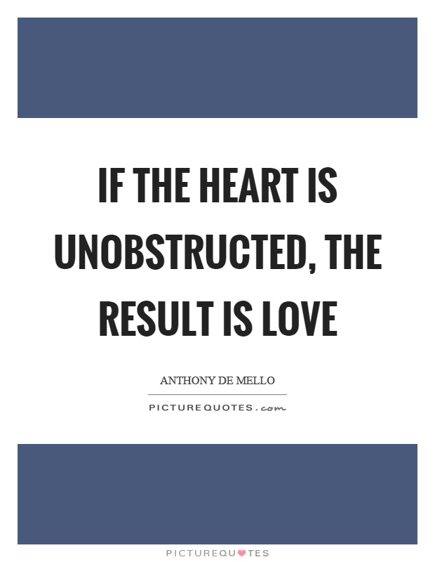 If the heart is unobstructed, the result is love Picture Quote #1