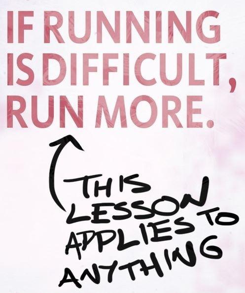If running is difficult, run more. This lesson applies to anything Picture Quote #1