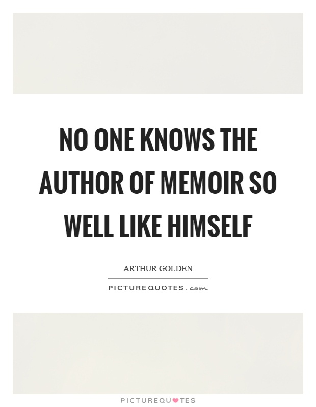 No one knows the author of memoir so well like himself Picture Quote #1