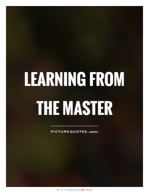 Learning from the master Picture Quote #1
