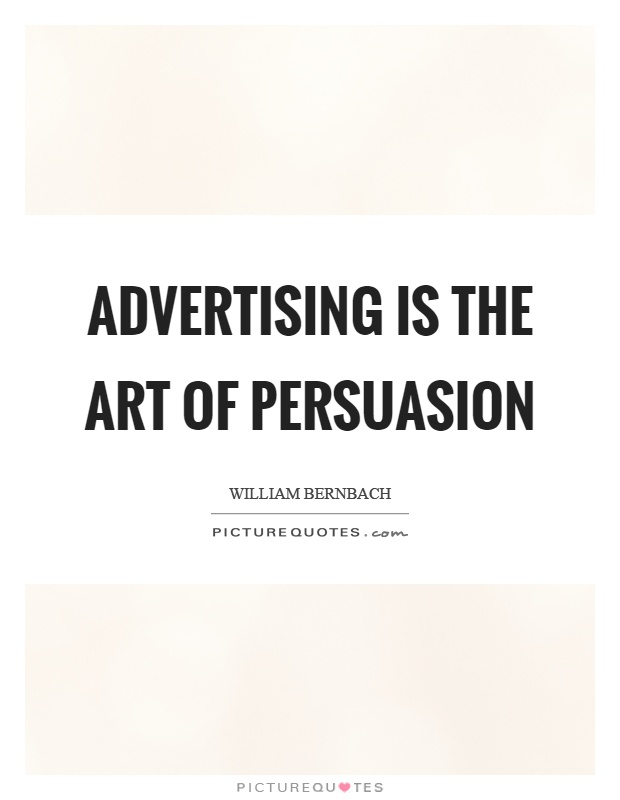 Advertising is the art of persuasion Picture Quote #1