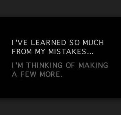 I've learned so much from my mistakes... I'm thinking of making a few more Picture Quote #1