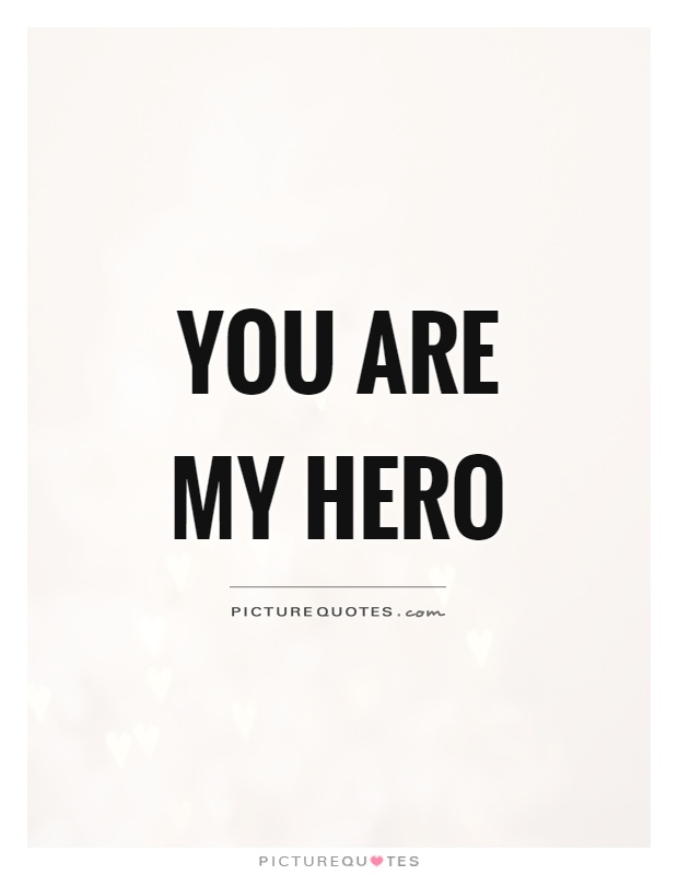 Hero Quotes Entrancing You Are My Hero  Picture Quotes