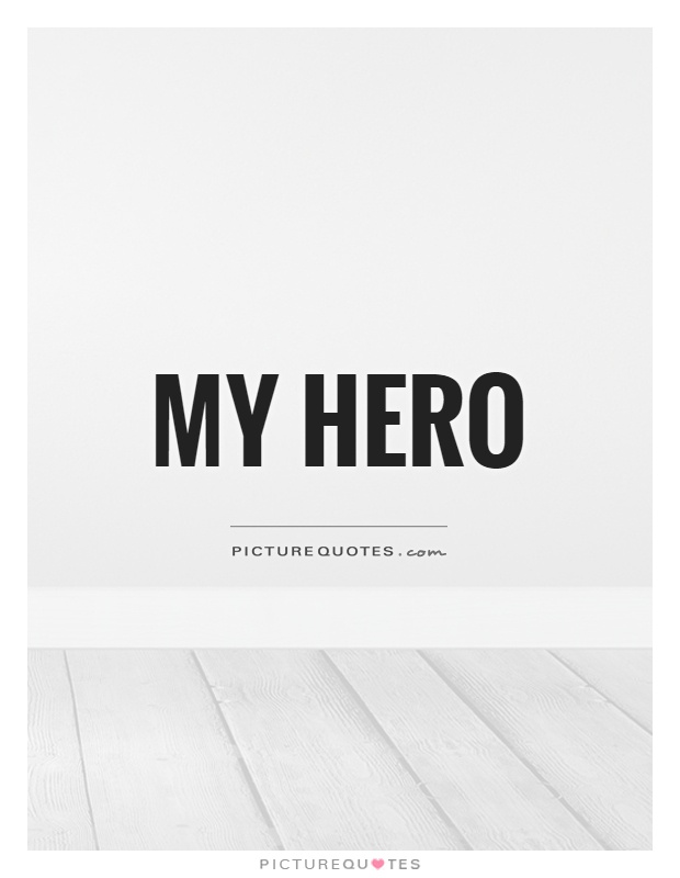 My hero Picture Quote #1