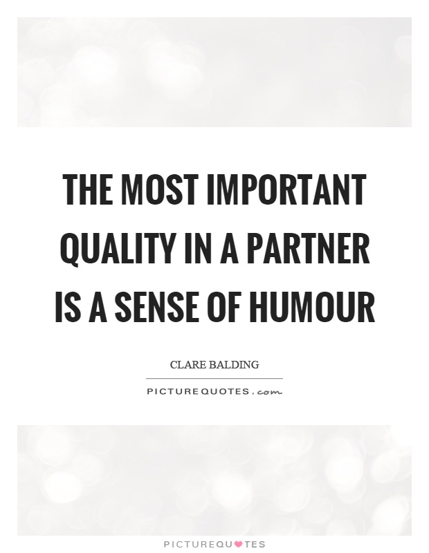 The most important quality in a partner is a sense of humour Picture Quote #1