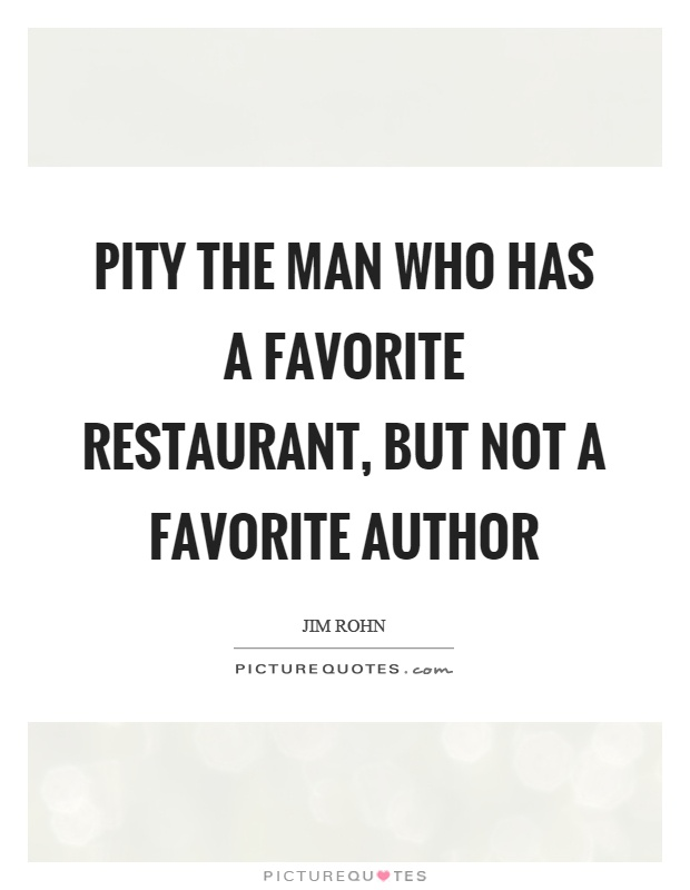 Pity the man who has a favorite restaurant, but not a favorite author Picture Quote #1
