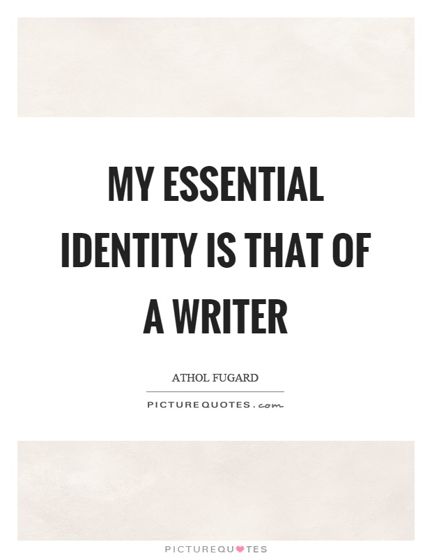 My essential identity is that of a writer Picture Quote #1