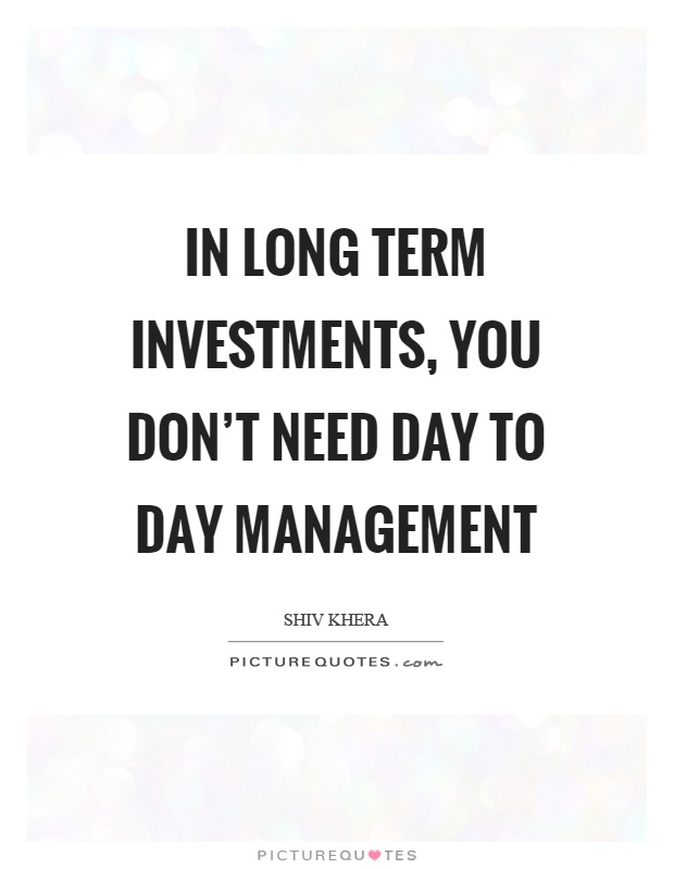 In long term investments, you don't need day to day management Picture Quote #1