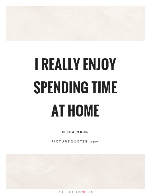 I really enjoy spending time at home Picture Quote #1