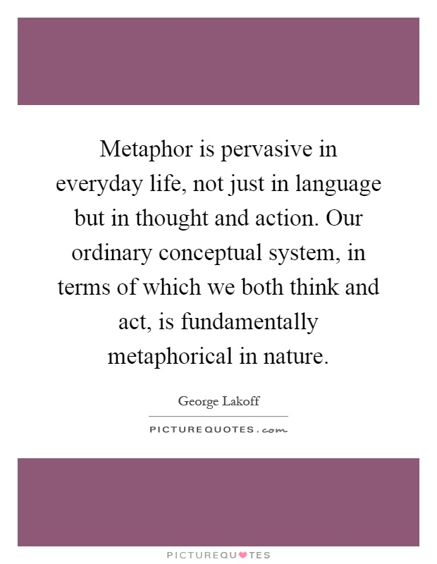 Metaphors Of Everyday Life Many Lives >> Metaphor Is Pervasive In Everyday Life Not Just In Language But