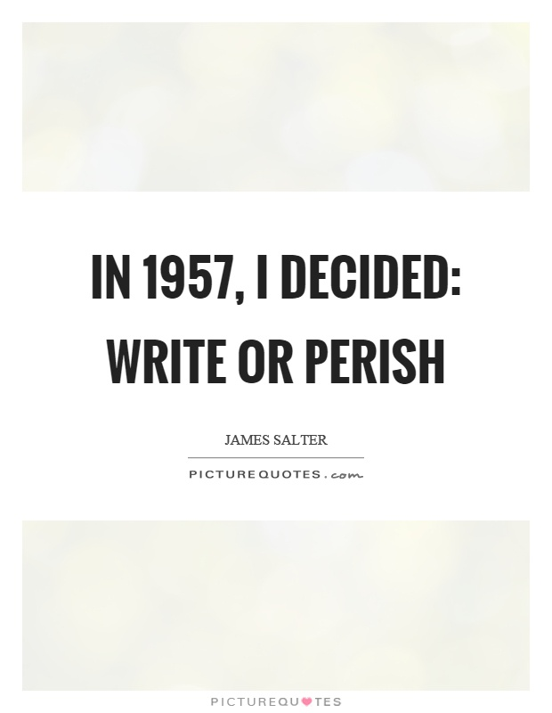 In 1957, I decided: write or perish Picture Quote #1