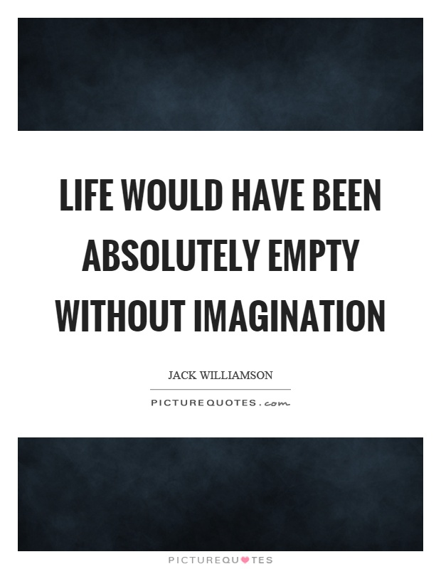 Life would have been absolutely empty without imagination Picture Quote #1