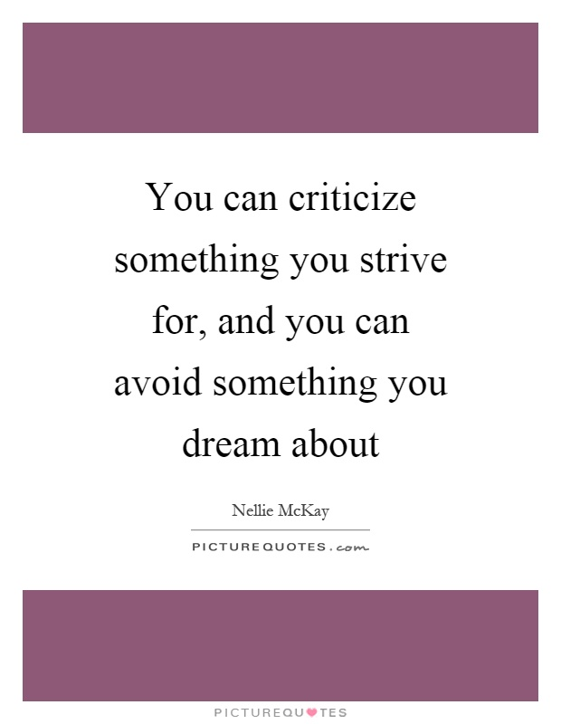 You can criticize something you strive for, and you can avoid something you dream about Picture Quote #1