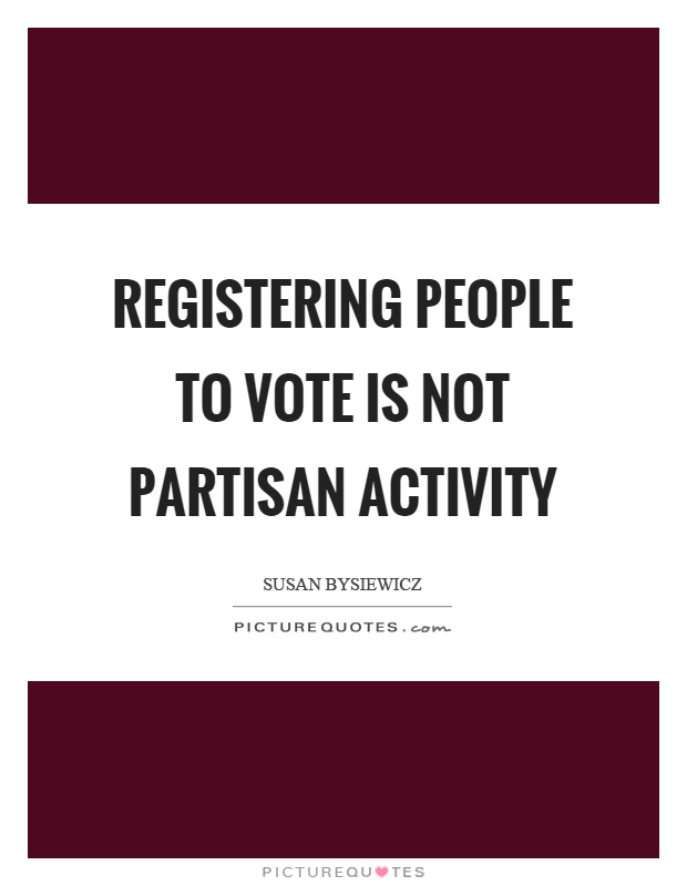 Registering people to vote is not partisan activity Picture Quote #1