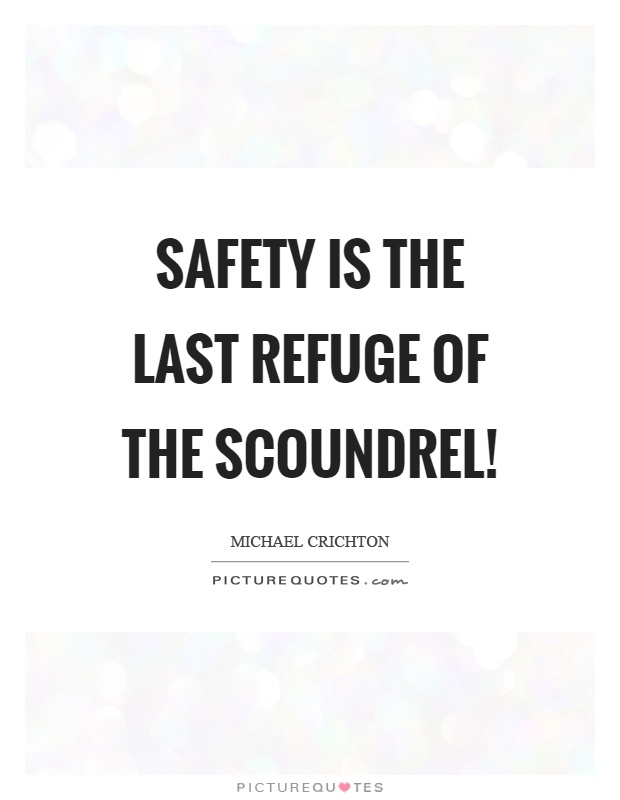 Safety is the last refuge of the scoundrel! Picture Quote #1