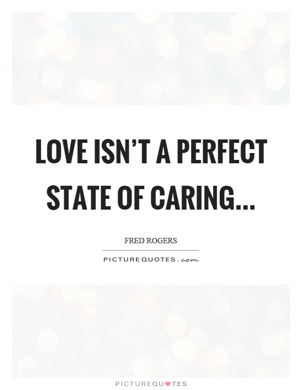 Love Isn T A Perfect State Of Caring Picture Quotes