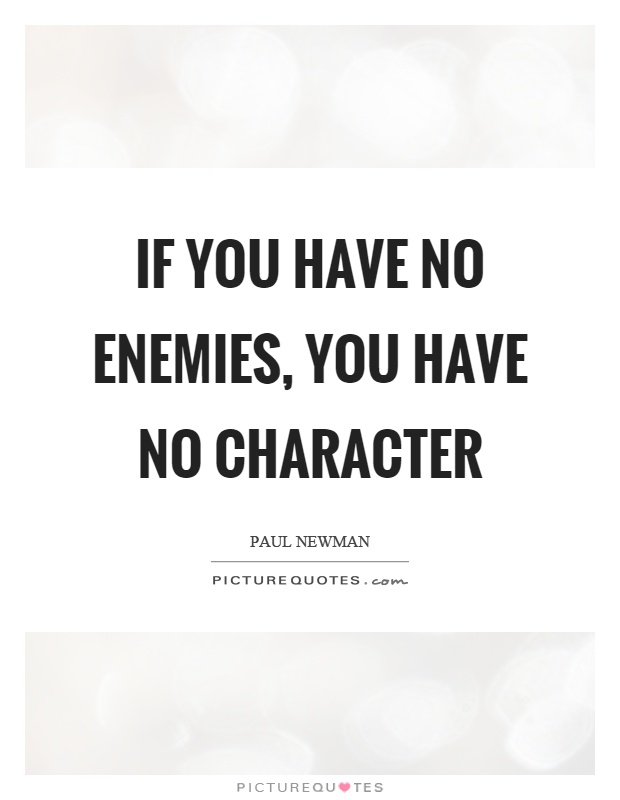 If you have no enemies, you have no character Picture Quote #1