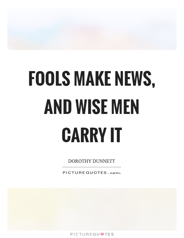 Fools make news, and wise men carry it Picture Quote #1
