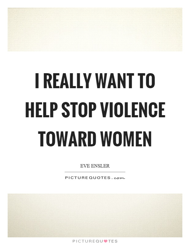 I really want to help stop violence toward women Picture Quote #1