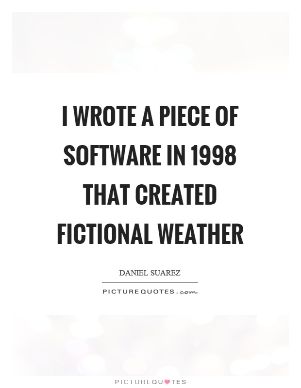 I wrote a piece of software in 1998 that created fictional weather Picture Quote #1