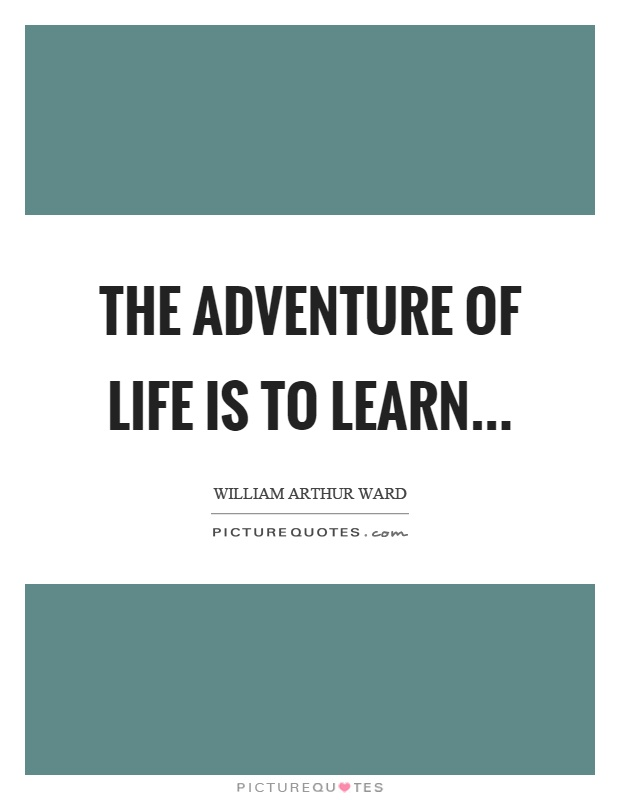The adventure of life is to learn Picture Quote #1