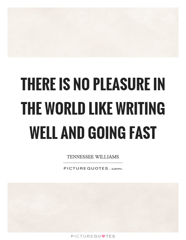 There is no pleasure in the world like writing well and going fast Picture Quote #1