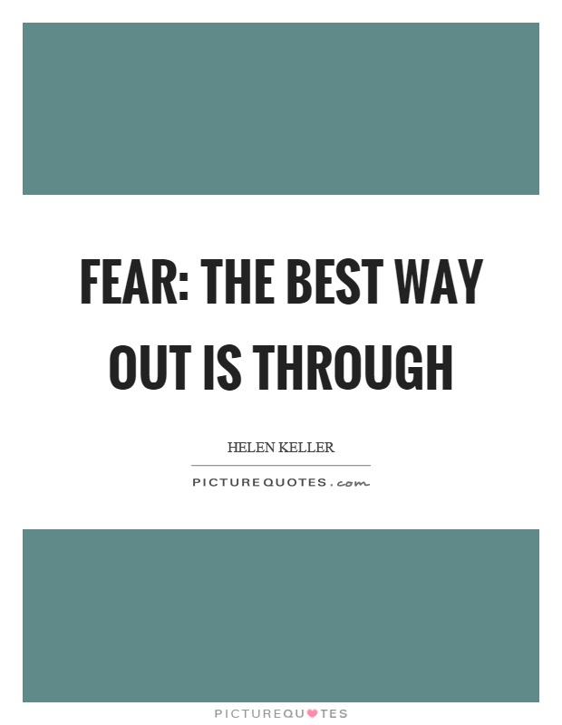 Fear: the best way out is through Picture Quote #1