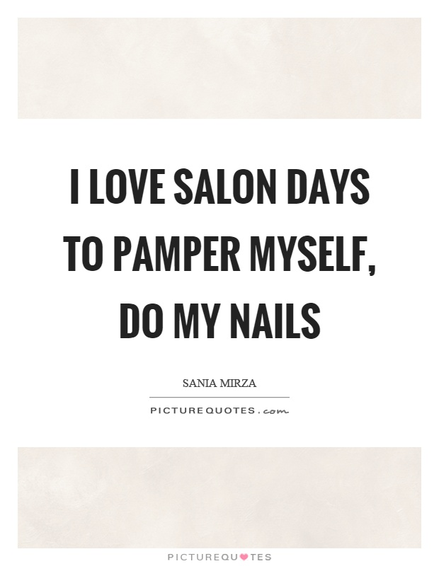 I love salon days to pamper myself, do my nails Picture Quote #1