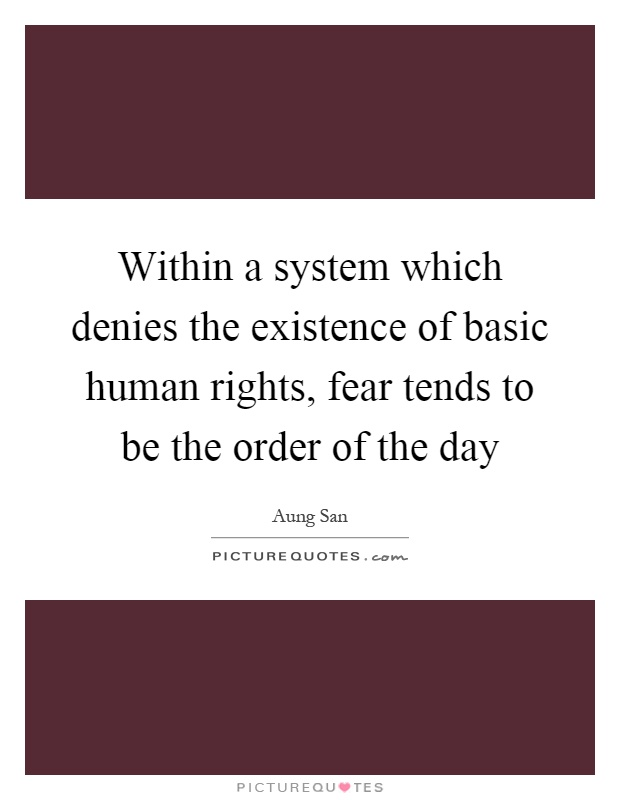 Within a system which denies the existence of basic human rights, fear tends to be the order of the day Picture Quote #1