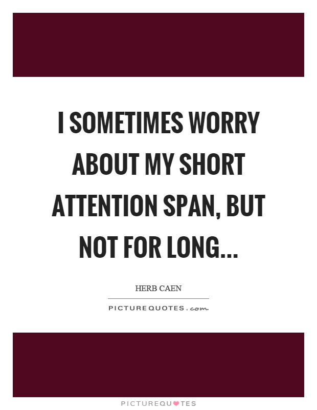I sometimes worry about my short attention span, but not for long Picture Quote #1
