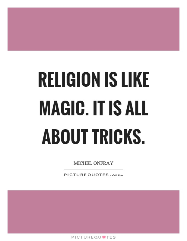 Religion is like magic. It is all about tricks Picture Quote #1