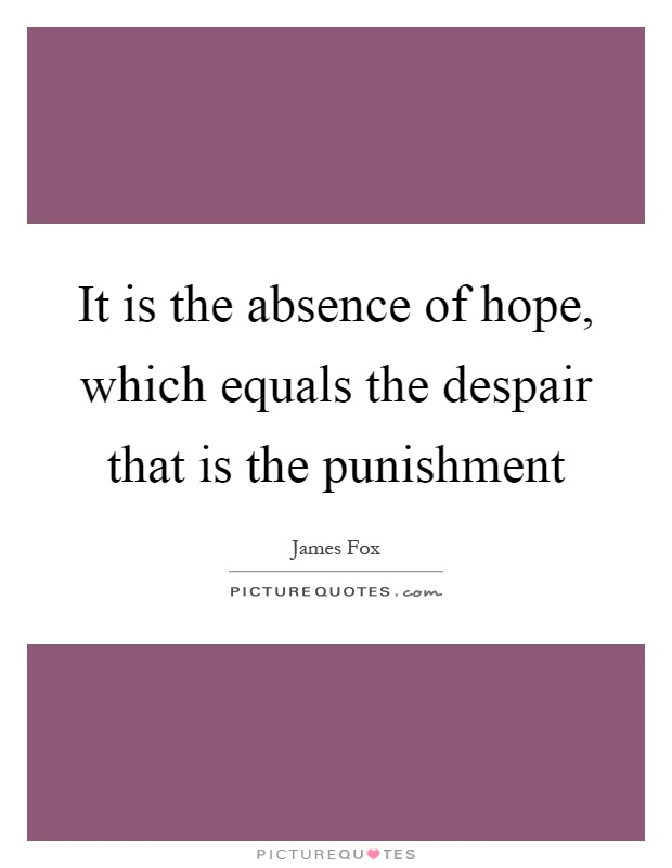 It is the absence of hope, which equals the despair that is the punishment Picture Quote #1