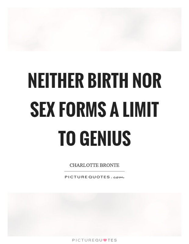 Neither birth nor sex forms a limit to genius Picture Quote #1
