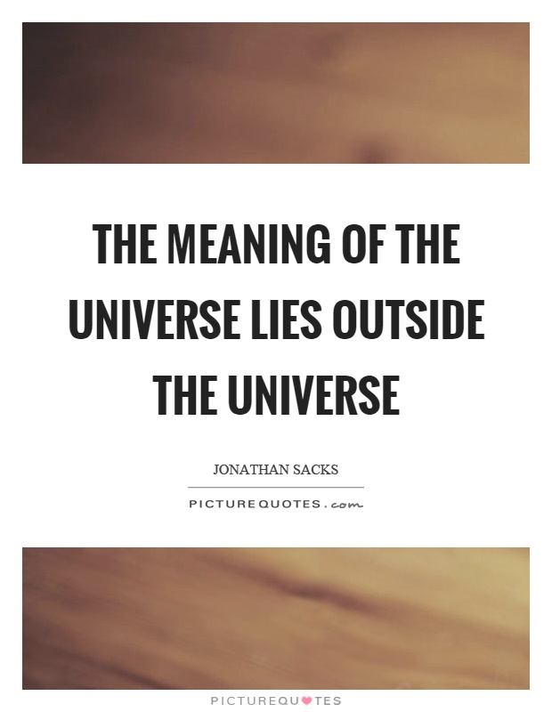 The meaning of the universe lies outside the universe Picture Quote #1